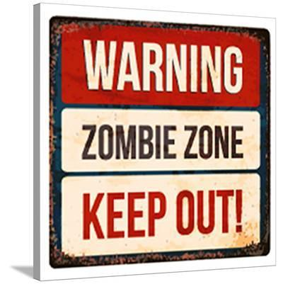 Warning - Zombie Zone-Keep Out--Stretched Canvas Print