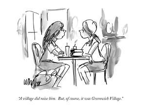 """A village did raise him.  But, of course, it was Greenwich Village."" - New Yorker Cartoon by Warren Miller"