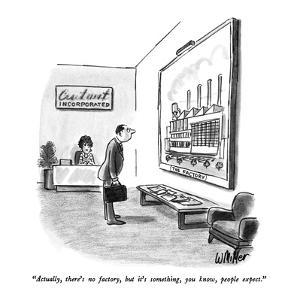 """""""Actually, there's no factory, but it's something, you know, people expect?"""" - New Yorker Cartoon by Warren Miller"""