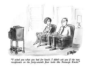 """""""I asked you what you had for lunch.  I didn't ask you if the new receptio?"""" - New Yorker Cartoon by Warren Miller"""