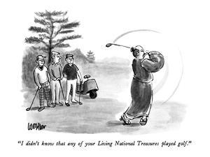 """I didn't know that any of your Living National Treasures played golf."" - New Yorker Cartoon by Warren Miller"