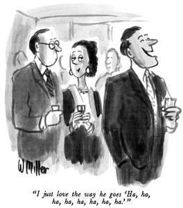"""""""I just love the way he goes 'Ha, ha, ha, ha, ha, ha, ha, ha.' """" - New Yorker Cartoon by Warren Miller"""
