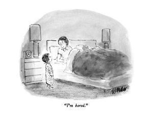 """I'm bored."" - New Yorker Cartoon by Warren Miller"