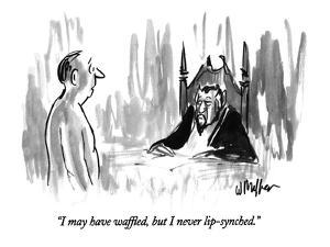 """""""I may have waffled, but I never lip-synched."""" - New Yorker Cartoon by Warren Miller"""