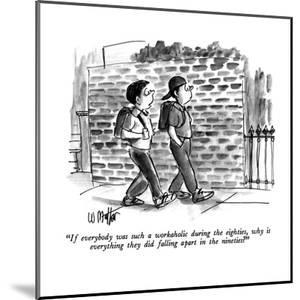 """""""If everybody was such a workaholic during the eighties, why is everything?"""" - New Yorker Cartoon by Warren Miller"""