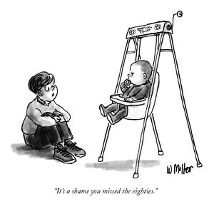 """""""It's a shame you missed the eighties."""" - New Yorker Cartoon by Warren Miller"""