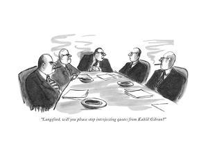 """""""Langsford, will you please stop interjecting quotes from Kahlil Gibran?"""" - New Yorker Cartoon by Warren Miller"""