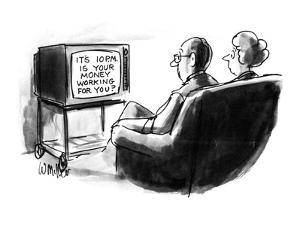 """Man and woman watching televison that says """"It's 10PM. Is your money worki? - New Yorker Cartoon by Warren Miller"""