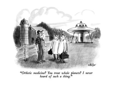 """""""Orbistic medicine?  You treat whole planets?  I never heard of such a thi?"""" - New Yorker Cartoon by Warren Miller"""