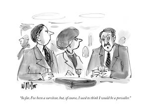 """""""So far, I've been a survivor, but, of course, I used to think I would be ?"""" - New Yorker Cartoon by Warren Miller"""
