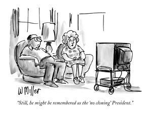 """Still, he might be remembered as the 'no cloning' President."" - New Yorker Cartoon by Warren Miller"