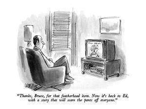 """""""Thanks, Bruce, for that featherhead item.  Now it's back to Ed, with a st?"""" - New Yorker Cartoon by Warren Miller"""