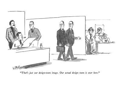 """That's just our design-team image. Our actual design team is over here."" - New Yorker Cartoon"