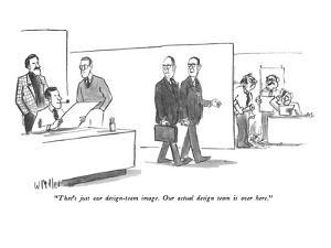 """""""That's just our design-team image. Our actual design team is over here."""" - New Yorker Cartoon by Warren Miller"""