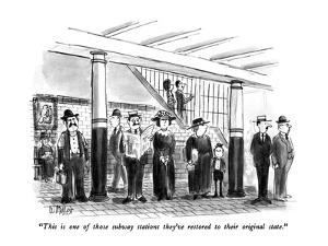 """""""This is one of those subway stations they've restored to their original s?"""" - New Yorker Cartoon by Warren Miller"""