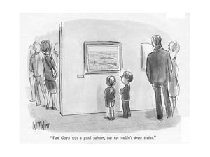 """""""Van Gogh was a good painter, but he couldn't draw trains."""" - New Yorker Cartoon by Warren Miller"""
