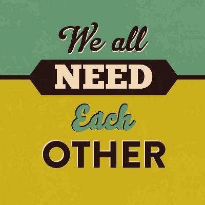 We All Need Each Other-Lorand Okos-Art Print