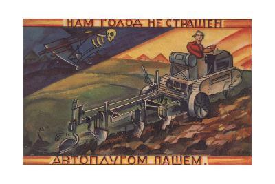 We are Not Afraid of Hunger - We Have an Automatic Plow!, 1920S--Giclee Print