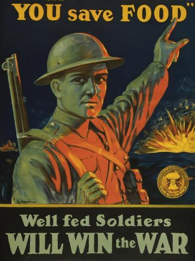 We are Saving You, You Save Food, Well-Fed Soldiers Will in the War, Pub. C.1916--Giclee Print