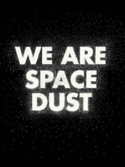 We Are Space Dust-Joe Van Wetering-Art Print