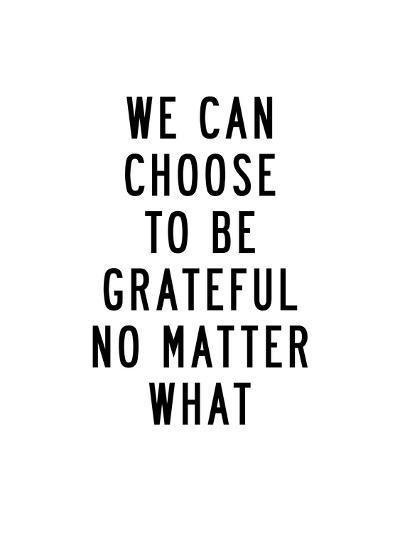 We Can Choose to Be Grateful No Matter What-Brett Wilson-Art Print