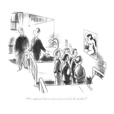 """We can't ask him to take it down if it's his mother."" - New Yorker Cartoon-Ned Hilton-Premium Giclee Print"