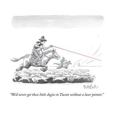 """""""We'd never get these little dogies to Tucson without a laser pointer."""" - New Yorker Cartoon-Liam Walsh-Premium Giclee Print"""