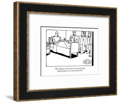 """""""We did find a creative bone in your body, but, unfortunately, it was very?"""" - New Yorker Cartoon-Bruce Eric Kaplan-Framed Premium Giclee Print"""