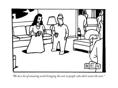 """""""We do a lot of amazing work bringing the arts to people who don't want th..."""" - New Yorker Cartoon"""