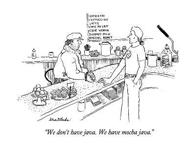 """We don't have java.  We have mocha java."" - New Yorker Cartoon-Stuart Leeds-Premium Giclee Print"