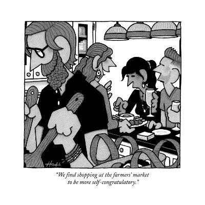"""""""We find shopping at the farmers' market to be more self-congratulatory."""" - New Yorker Cartoon--Premium Giclee Print"""