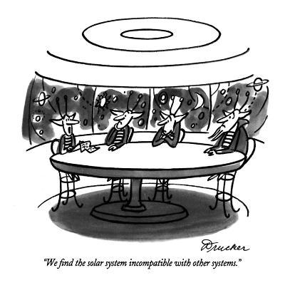 """""""We find the solar system incompatible with other systems."""" - New Yorker Cartoon-Boris Drucker-Premium Giclee Print"""
