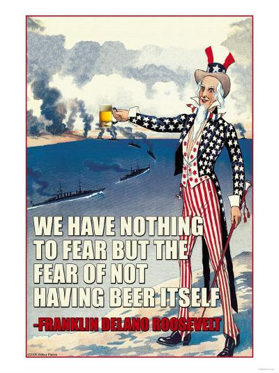 We Have Nothing to Fear But the Fear of Not Having Beer Itself--Art Print