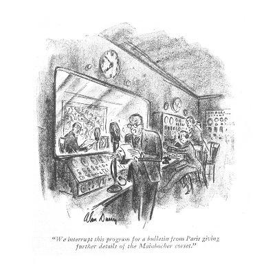 """""""We interrupt this program for a bulletin from Paris giving further detail?"""" - New Yorker Cartoon-Alan Dunn-Premium Giclee Print"""