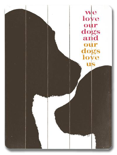 We Love our Dogs--Wood Sign