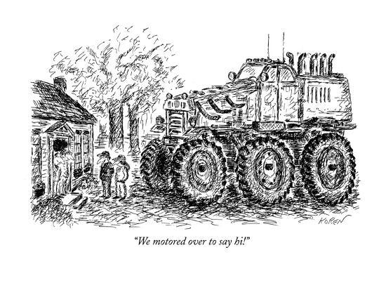 """We motored over to say hi!"" - New Yorker Cartoon-Edward Koren-Premium Giclee Print"