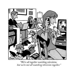"""""""We're all together watching television, but we're not all watching televi?"""" - New Yorker Cartoon"""