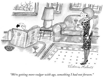 """""""We're getting more vulgar with age, something I had not forseen."""" - New Yorker Cartoon-Victoria Roberts-Premium Giclee Print"""