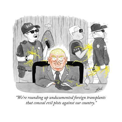 """""""We're rounding up undocumented foreign transplants that conceal evil plot?"""" - Cartoon-Tom Toro-Premium Giclee Print"""