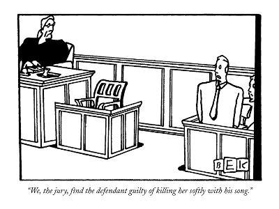 """""""We, the jury, find the defendant guilty of killing her softly with his so?"""" - New Yorker Cartoon-Bruce Eric Kaplan-Premium Giclee Print"""