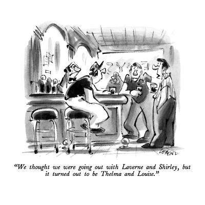 """We thought we were going out with Laverne and Shirley, but it turned out ?"" - New Yorker Cartoon-Lee Lorenz-Premium Giclee Print"