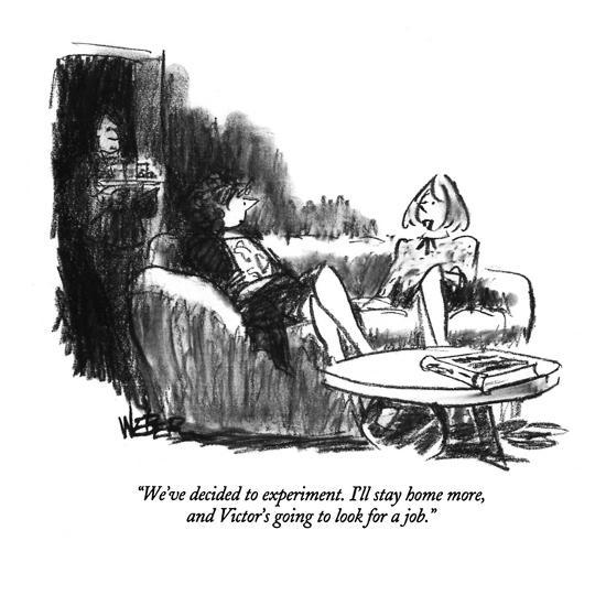 """""""We've decided to experiment. I'll stay home more, and Victor's going to l?"""" - New Yorker Cartoon-Robert Weber-Premium Giclee Print"""