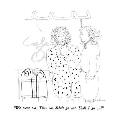"""We went out.  Then we didn't go out.  Shall I go on?"" - New Yorker Cartoon-Richard Cline-Premium Giclee Print"