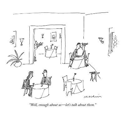 """""""Well, enough about us?let's talk about them."""" - New Yorker Cartoon-Michael Maslin-Premium Giclee Print"""