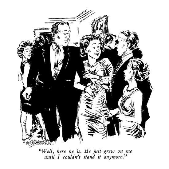 """""""Well, here he is.  He just grew on me until I couldn't stand it anymore."""" - New Yorker Cartoon-William Hamilton-Premium Giclee Print"""