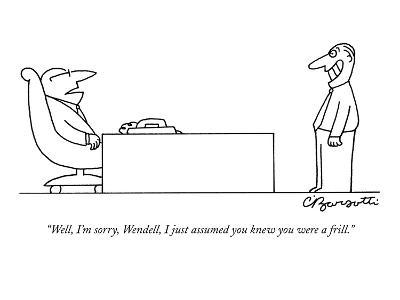 """""""Well, I'm sorry, Wendell, I just assumed you knew you were a frill."""" - New Yorker Cartoon-Charles Barsotti-Premium Giclee Print"""