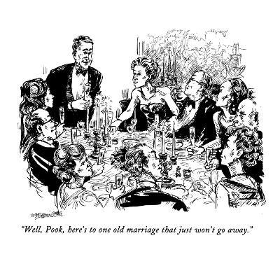 """Well, Pook, here's to one old marriage that just won't go away."" - New Yorker Cartoon-William Hamilton-Premium Giclee Print"