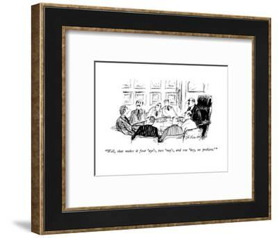 """""""Well, that makes it four 'aye's, two 'nay's, and one 'hey, no problem.' """" - New Yorker Cartoon-Joseph Mirachi-Framed Premium Giclee Print"""