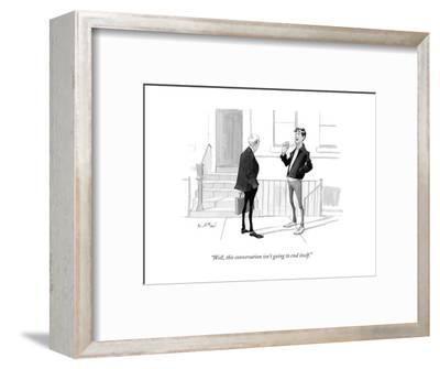 """""""Well, this conversation isn't going to end itself."""" - New Yorker Cartoon-Will McPhail-Framed Premium Giclee Print"""