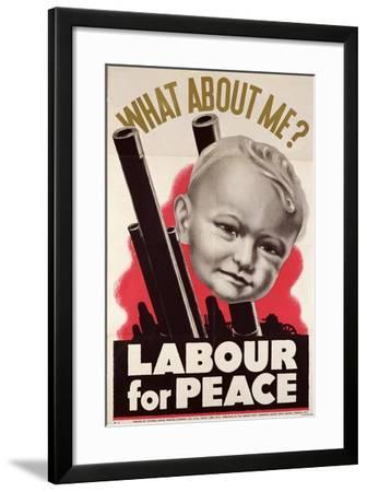 What About Me?' 'Labour for Peace', British Labour Party Poster, 1930-39--Framed Giclee Print